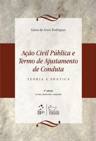 Baixar Livro Ação Civil Pública e Termo de Ajustamento de Conduta - Teoria e Prática - Geisa de Assis Rodrigues em ePub PDF Mobi ou Ler Online