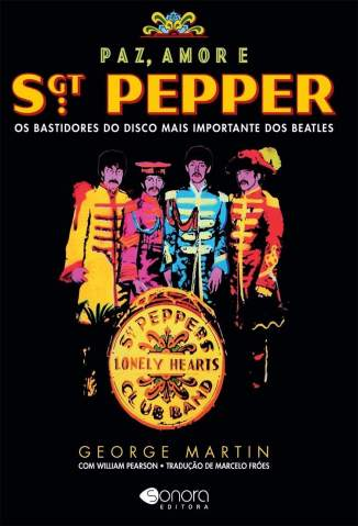 Baixar Livro Paz, Amor e Sgt. Pepper - Os Bastidores do Disco Mais Importante dos Beatles - George Martin em ePub PDF Mobi ou Ler Online