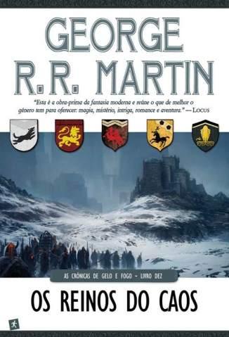 Baixar Livro Os Reinos do Caos - As Crônicas de Gelo e Fogo Vol. 10 - George R. R. Martin  em ePub PDF Mobi ou Ler Online