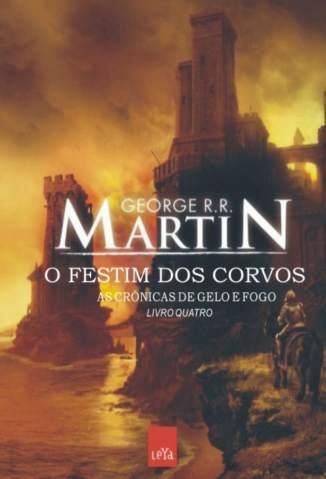 Baixar Livro O Festim dos Corvos - As Crônicas de Gelo e Fogo Vol. 4 - George R. R. Martin em ePub PDF Mobi ou Ler Online