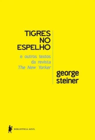 Baixar Tigres No Espelho e Outros Textos - George Steiner ePub PDF Mobi ou Ler Online
