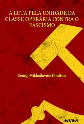 Baixar Livro A Luta Pela Unidade da Classe Operária Contra o Fascismo - Georgi Mikhailovich Dimitrov em ePub PDF Mobi ou Ler Online