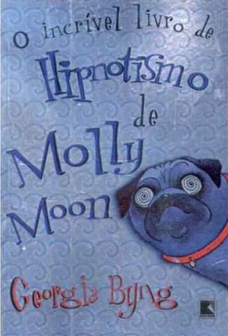 Baixar O Incrível Livro de Hipnotismo de Molly Moon - Georgia Byng ePub PDF Mobi ou Ler Online