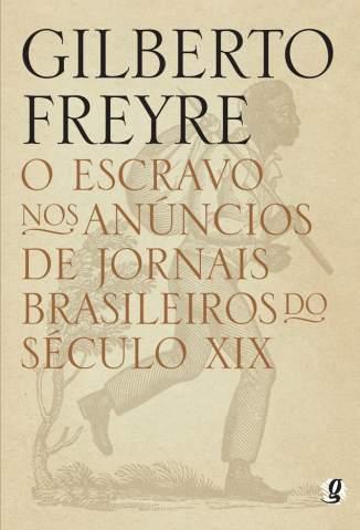 Baixar O Escravo Nos Anúncios de Jornais Brasileiros do Século Xix - Gilberto Freyre ePub PDF Mobi ou Ler Online