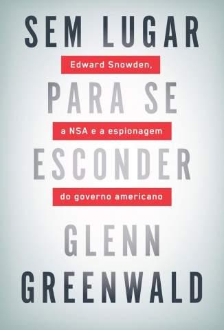 Baixar Livro Sem Lugar para Se Esconder - Glenn Greenwald em ePub PDF Mobi ou Ler Online