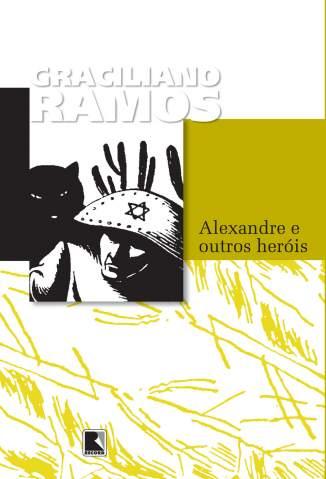 Baixar Alexandre e Outros Heróis - Graciliano Ramos ePub PDF Mobi ou Ler Online