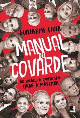 Baixar Livro Manual do Covarde: do Palácio à Cadeia Sem Tirar a Máscara - Guilherme Fiuza em ePub PDF Mobi ou Ler Online