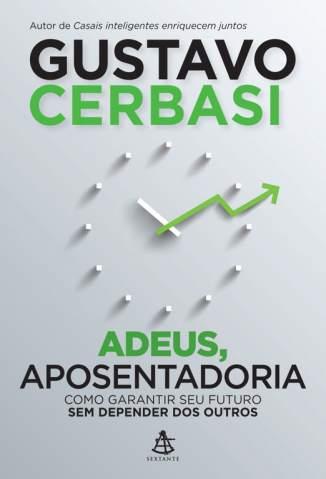 Baixar Adeus, Aposentadoria - Gustavo Cerbasi ePub PDF Mobi ou Ler Online