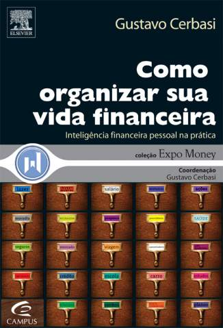 Baixar Como Organizar Sua Vida Financeira - Inteligência Financeira Pessoal Na Prática - Gustavo Cerbasi ePub PDF Mobi ou Ler Online
