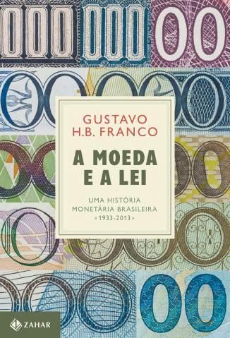 Baixar Livro A Moeda e a Lei - Gustavo Franco em ePub PDF Mobi ou Ler Online