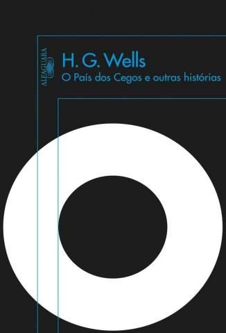 Baixar O País dos Cegos e Outras Histórias - H. G. Wells ePub PDF Mobi ou Ler Online