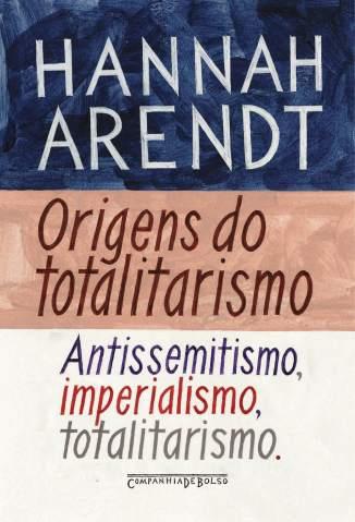 Baixar Origens do Totalitarismo - Hannah Arendt ePub PDF Mobi ou Ler Online
