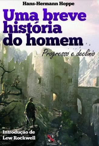 Baixar Livro Uma Breve História do Homem: Progresso e Declínio - Hans-Hermann Hoppe em ePub PDF Mobi ou Ler Online