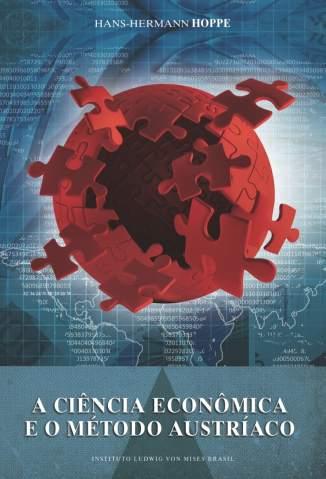 Baixar A Ciência Econômica e o Método Austríaco - Hans-Hermann Hoppe ePub PDF Mobi ou Ler Online