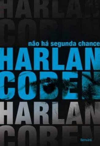 Baixar Não Há Segunda Chance - Harlan Coben ePub PDF Mobi ou Ler Online