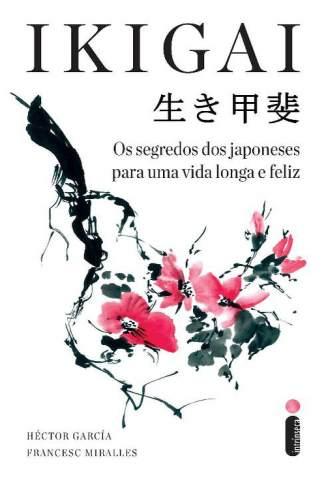 Baixar Livro Ikigai: Os Segredos dos Japoneses para uma Vida Longa e Feliz - Héctor García em ePub PDF Mobi ou Ler Online