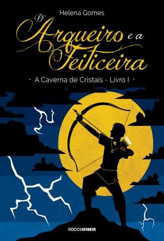 Baixar O Arqueiro e a Feiticeira - A Caverna de Cristais Vol. 1 - Helena Gomes ePub PDF Mobi ou Ler Online