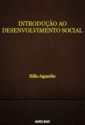 Baixar Livro Introdução Ao Desenvolvimento Social - Hélio Jaguaribe em ePub PDF Mobi ou Ler Online