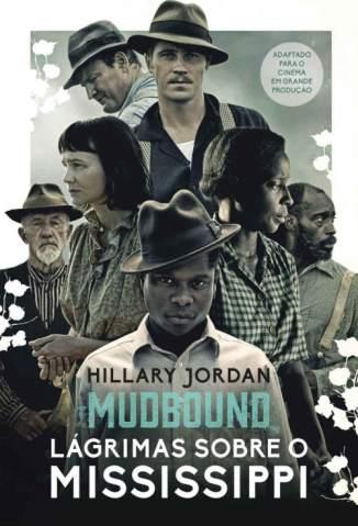 Baixar Mudbound: Lágrimas Sobre o Mississippi - Hillary Jordan ePub PDF Mobi ou Ler Online