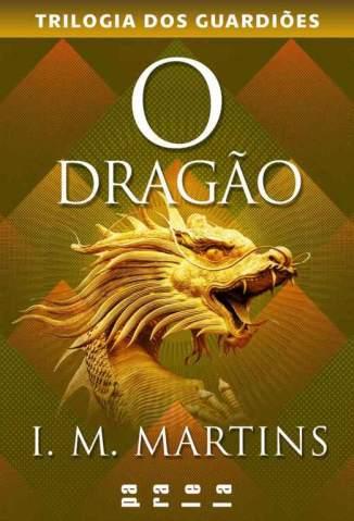 Baixar O Dragão - Trilogia dos Guardiões Vol. 3 - I. M. Martins ePub PDF Mobi ou Ler Online