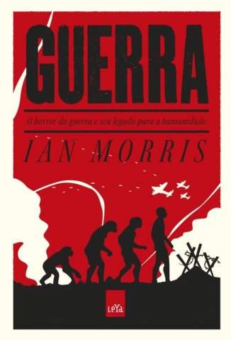 Baixar Livro Guerra: O Horror da Guerra e seu Legado para a Humanidade - Ian Morris em ePub PDF Mobi ou Ler Online