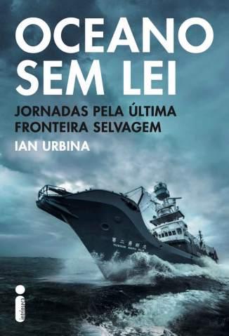 Baixar Livro Oceano Sem Lei - Ian Urbina em ePub PDF Mobi ou Ler Online