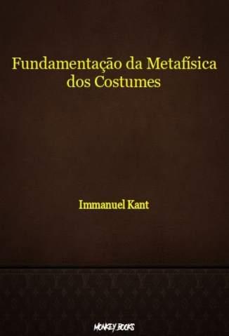 Baixar Livro Fundamentação da Metafísica dos Costumes - Immanuel Kant em ePub PDF Mobi ou Ler Online