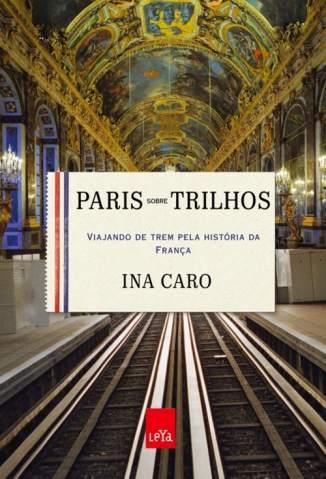 Baixar Paris Sobre Trilhos - Ina Caro ePub PDF Mobi ou Ler Online