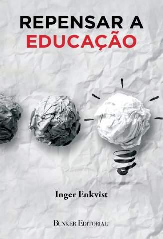 Baixar Livro Repensar a Educação - Inger Enkvist em ePub PDF Mobi ou Ler Online