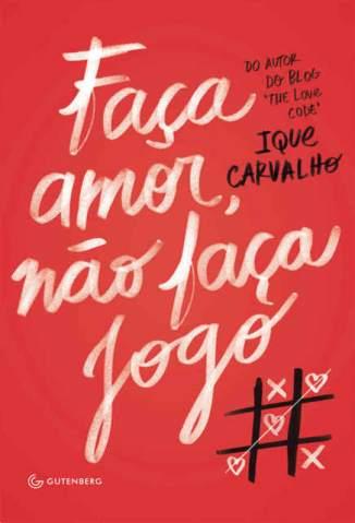 Baixar Faça Amor, Não Faça Jogo - Ique Carvalho ePub PDF Mobi ou Ler Online
