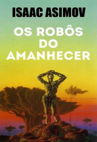 Baixar Livro Os Robôs do Amanhecer - Robos Vol. 6 - Isaac Asimov em ePub PDF Mobi ou Ler Online