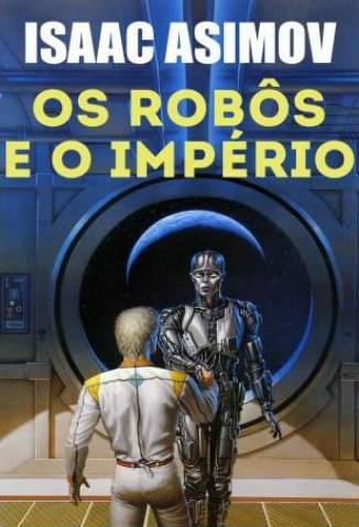 Baixar Livro Os Robôs e o Império  - Robos Vol. 7 - Isaac Asimov em ePub PDF Mobi ou Ler Online