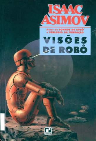 Baixar Livro Visões de Robôs - Robos Vol. 9 - Isaac Asimov  em ePub PDF Mobi ou Ler Online