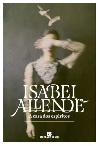Baixar Livro A Casa dos Espíritos - Isabel Allende em ePub PDF Mobi ou Ler Online