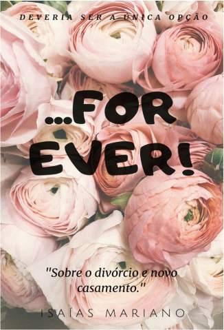 Baixar Livro For Ever,  Sobre Divórcio e Novo Casamento - Isaías Mariano em ePub PDF Mobi ou Ler Online