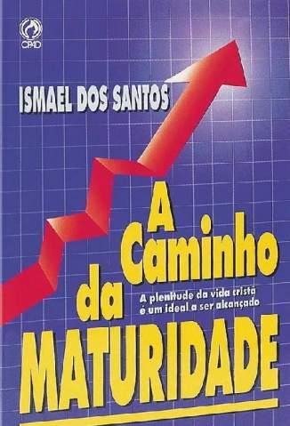Baixar Livro A Caminho da Maturidade - Ismael dos Santos em ePub PDF Mobi ou Ler Online