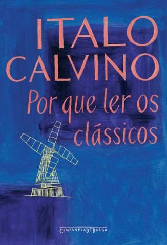 Baixar Livro Por que Ler Os Clássicos - Italo Calvino em ePub PDF Mobi ou Ler Online