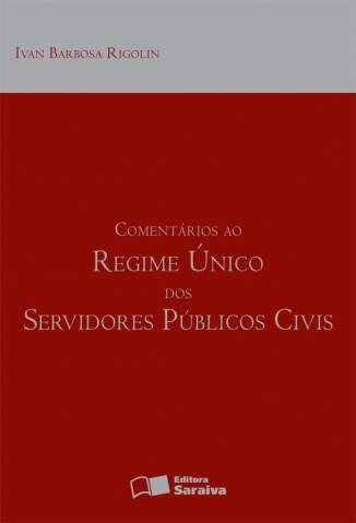 Baixar Comentários ao Regime Único Dos Servidores Públicos Civis - Ivan Barbosa Rigolin ePub PDF Mobi ou Ler Online