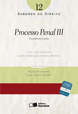 Baixar Processo Penal III - Saberes do Direito Vol. 12 - Ivan Luís Marques Silva ePub PDF Mobi ou Ler Online