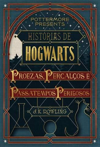 Baixar Histórias de Hogwarts: Proezas, Percalços e Passatempos Perigosos - J. K. Rowling ePub PDF Mobi ou Ler Online
