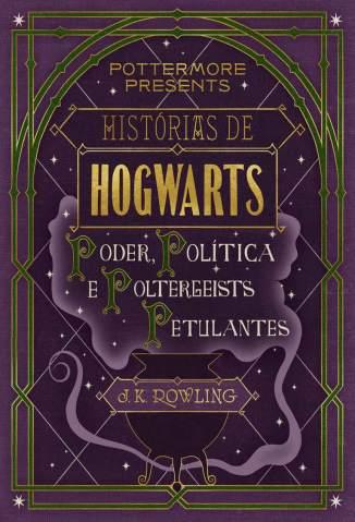 Baixar Histórias de Hogwarts : Poder, Política e Poltergeists Petulantes - J. K. Rowling ePub PDF Mobi ou Ler Online