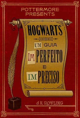 Baixar Hogwarts: um Guia Imperfeito e Impreciso - J. K. Rowling ePub PDF Mobi ou Ler Online
