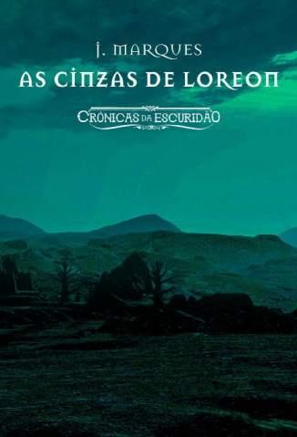 Baixar As Cinzas de Loreon: Crônicas da Escuridão - Crônicas da Escuridão Vol. 1 - J. Marques  ePub PDF Mobi ou Ler Online