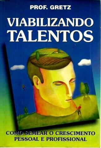 Baixar Livro Viabilizando Talentos - J. R. Gretz em ePub PDF Mobi ou Ler Online