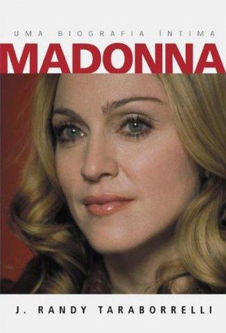 Baixar Madonna - Uma Biografia Íntima - J. Randy Taraborrelli em ePub Mobi PDF ou Ler Online