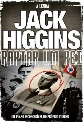 Baixar Raptar um Rei - Jack Higgins ePub PDF Mobi ou Ler Online