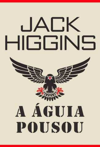 Baixar A Águia Pousou - Jack Higgins ePub PDF Mobi ou Ler Online