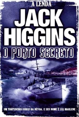 Baixar O Porto Secreto - Jack Higgins ePub PDF Mobi ou Ler Online