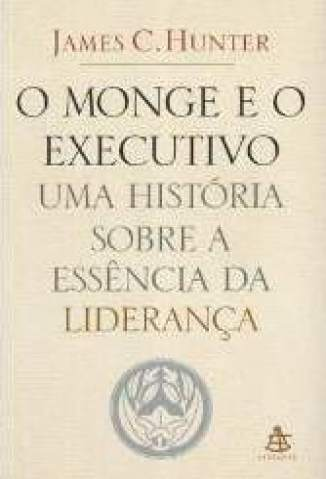Baixar O Monge e o Executivo - James C. Hunter ePub PDF Mobi ou Ler Online