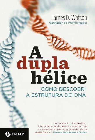 Baixar A Dupla Hélice: Como Descobri a Estrutura do DNA - James D. Watson  ePub PDF Mobi ou Ler Online
